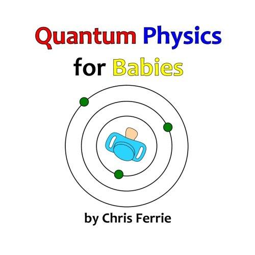 Quantum Physics for Babies: Volume 1: Ferrie, Chris