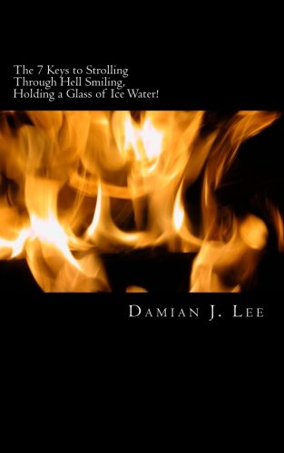 9781492310488: The 7 Keys to Strolling Through Hell Smiling, Holding a Glass of Ice Water: How I used the worst of conditions (prison) to learn the best within me. (The Common Sense Series) (Volume 1)