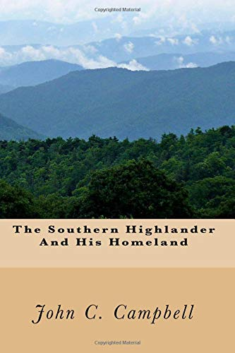 The Southern Highlander And His Homeland: Campbell, John C.