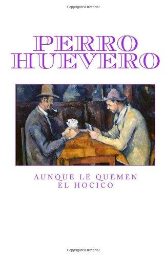 9781492312529: Perro Huevero: Aunque le quemen el hocico (Spanish Edition)