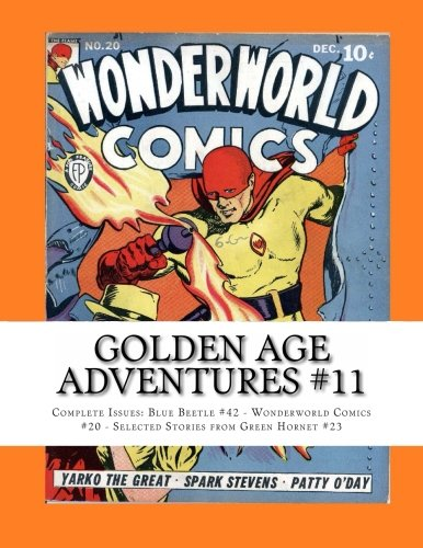 9781492312642: Golden Age Adventures #11: Complete Issues: Blue Beetle #42 - Wonderworld Comics #20 - Selected Stories from Green Hornet #23