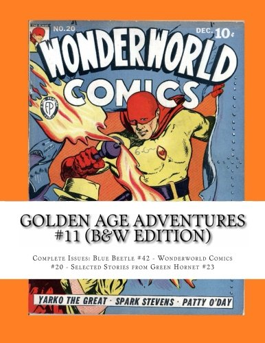 9781492312659: Golden Age Adventures #11 (B&W Edition): Complete Issues: Blue Beetle #42 - Wonderworld Comics #20 - Selected Stories from Green Hornet #23