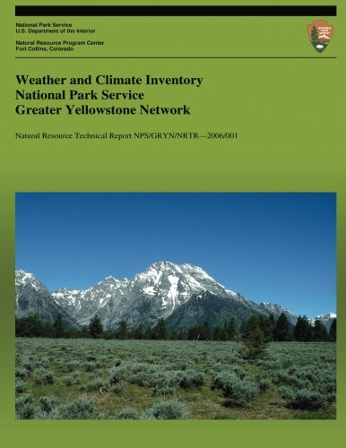 9781492313946: Weather and Climate Inventory National Park Service Greater Yellowstone Network (Natural Resource Technical Report NPS/GRYN/NRTR?2006/001)