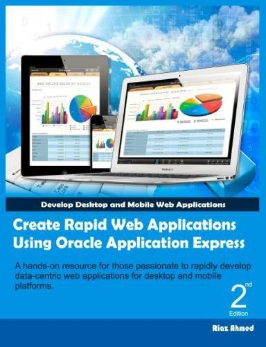 Create Rapid Web Applications Using Oracle Application: Ahmed, Riaz