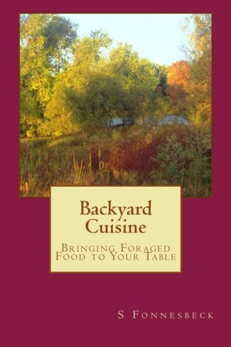 9781492316633: Backyard Cuisine: Bringing Foraged Food to Your Table