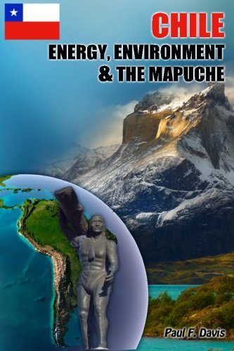 9781492318026: Chile - Energy, Environment and The Mapuche: Land Disputes, Civil Rights and Natural Resources