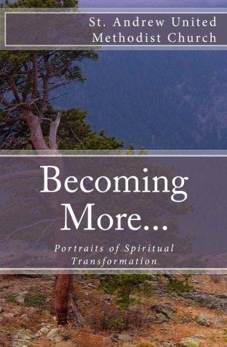 Becoming More.: Portraits of Spiritual Transformation: UM Church, St. Andrew