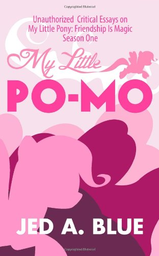 9781492323563: My Little Po-Mo: Unauthorized Critical Essays on My Little Pony: Friendship Is Magic Season One