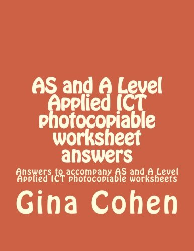 9781492325543: AS and A Level Applied ICT photocopiable worksheet answers: Answers to accompany AS and A Level Applied ICT photocopiable worksheets