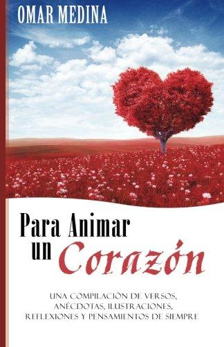 9781492326038: Para animar un corazón: Una compilación de Versos, Anécdotas, Ilustraciones, Reflexiones y Pensamientos de siempre (Spanish Edition)