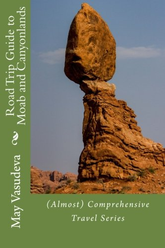9781492329640: Road Trip Guide to Moab and Canyonlands: (Almost) Comprehensive Travel series: Volume 4