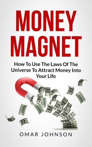 9781492332626: Money Magnet:How To Use The Laws Of The Universe To Attract Money Into Your Life