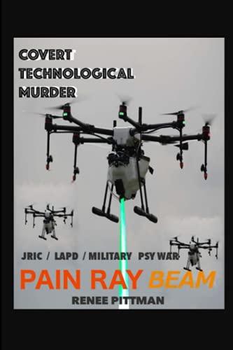 9781492332787: Covert Technological Murder: Pain Ray Beam (Mind Control Technology Book 3)