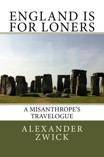 9781492332923: England Is For Loners: A Misanthrope's Travelogue