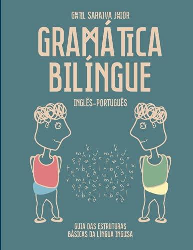 Gramatica Bilingue Ingles-Portugues: Guia Das Estruturas Basicas: Gentil Saraiva Junior