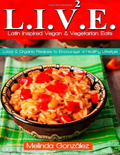 L.I.V.E. (Latin-Inspired Vegan & Vegetarian Eats): Local: Melinda Gonzalez