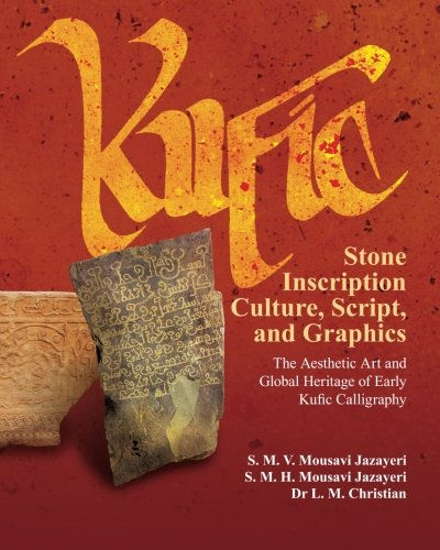 9781492336723: Kufic Stone Inscription Culture, Script, and Graphics: The Aesthetic Art and Global Heritage of Early Kufic Calligraphy