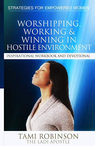 9781492337874: Worshipping, Working & Winning in Hostile Environments (Strategies For Empowered Women) (Volume 1)
