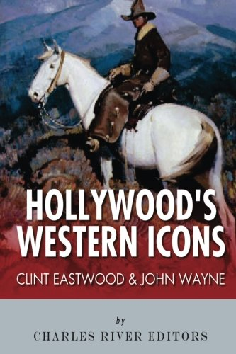 9781492339113: Clint Eastwood & John Wayne: Hollywood's Western Icons
