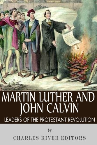 9781492339281: Martin Luther and John Calvin: Leaders of the Protestant Reformation