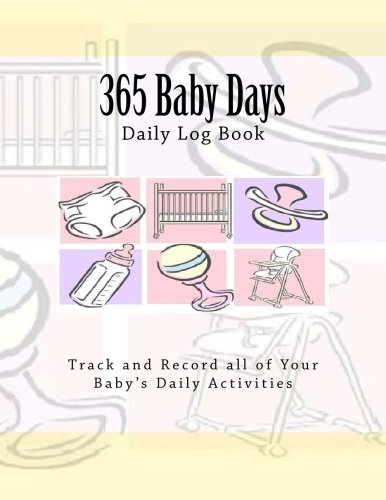 9781492339625: 365 Baby Days Daily Log Book: Track and Record all of Your Baby's Daily Activities