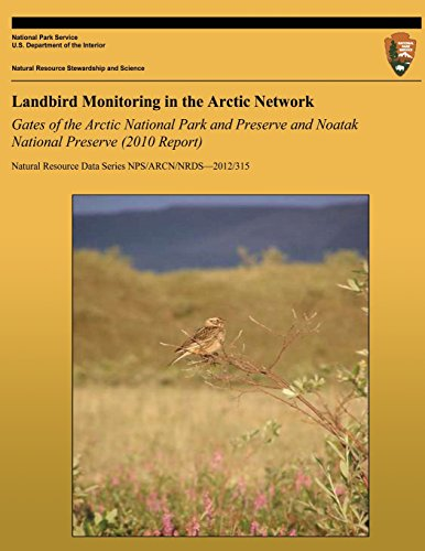 9781492339854: Landbird Monitoring in the Arctic Network: Gates of the Arctic National Park and Preserve and Noatak National Preserve (2010 Report) (Natural Resource Data Series NPS/ARCN/NRDS-2012/315)