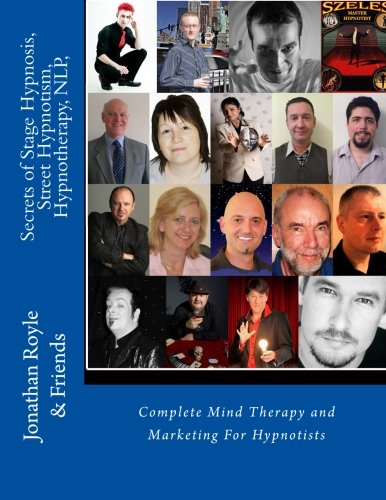 Secrets of Stage Hypnosis, Street Hypnotism, Hypnotherapy,: Dr Jonathan Royle;
