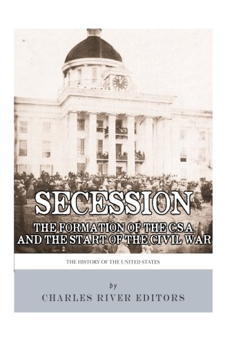 9781492341710: Secession: The Formation of the Confederate States of America and the Start of the Civil War