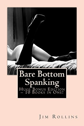 9781492343608: Bare Bottom Spanking – Huge Bonus Edition – 10 Books in One!