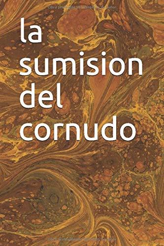 9781492345206: La sumision del cornudo (Spanish Edition)