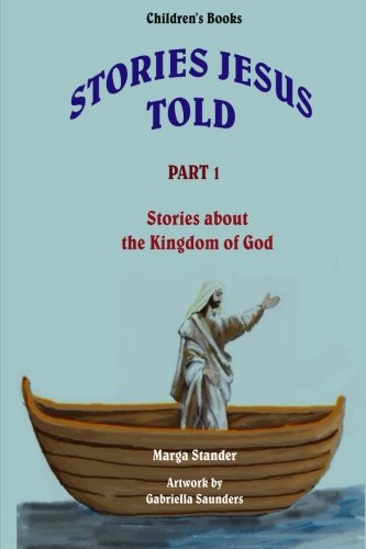 Children's Stories - Part 1: Stories about the Kingdom of God (Stories Jesus told) (Volume 1):...