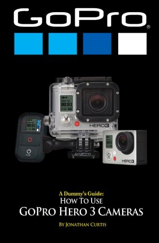 9781492345947: A Dummy's Guide: How To Use GoPro Hero 3 Cameras