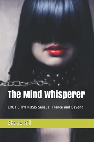 9781492346081: The Mind Whisperer: EROTIC HYPNOSIS Sensual Trance and Beyond
