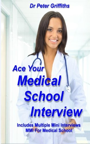 9781492346098: Ace Your Medical School Interview: Includes Multiple Mini Interviews MMI For Medical School