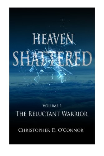 Heaven Shattered: The Reluctant Warrior (Paperback)