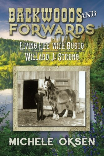 9781492348047: Backwoods and Forwards: Living Life with Gusto Willard J. Strong