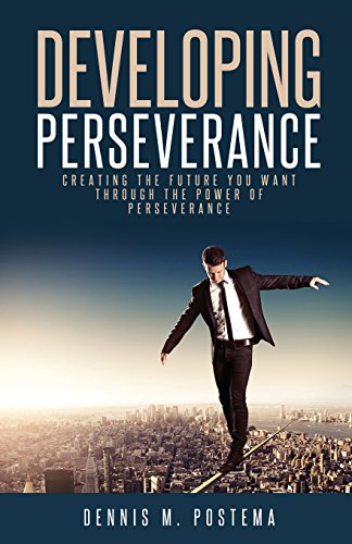 9781492350361: Developing Perseverance: Creating the future you want through the power of perseverance