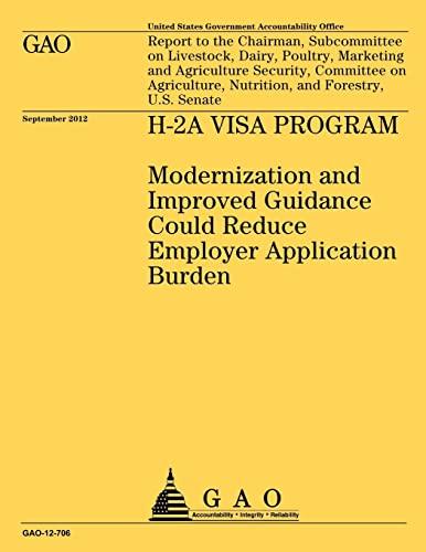 9781492352105: H-2A Visa Program: Modernization and Improved Guidance Could Reduce Employer Application Burden