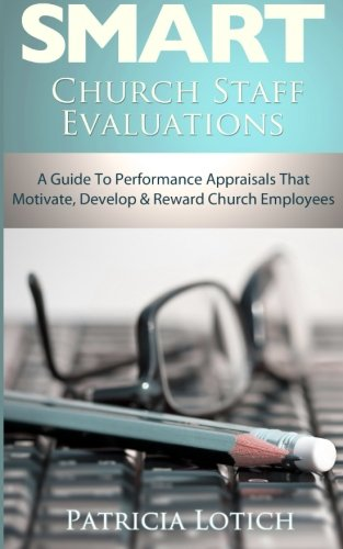 9781492355311: Church Staff Evaluations: A Guide to Performance Appraisals that Motivate, Develop and Reward Church Employees