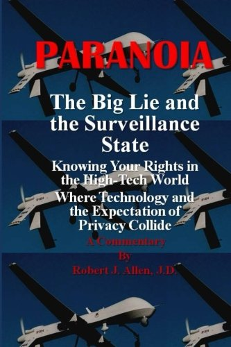 9781492356318: Paranoia The Big Lie and the Surveillance State: Knowing Your Rights in the High-Tech World Where Technology and the Expectation of Privacy Collide
