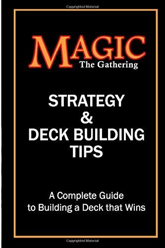 9781492357551: Magic the Gathering Strategy and Deck Building Tips: A Complete Guide to Building a Magic Deck that Wins!