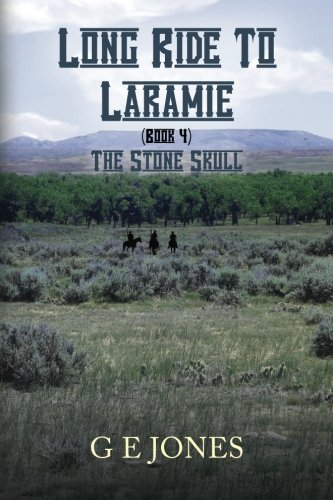 Long Ride To Laramie (book 4): The Stone Skull: Jones, G E