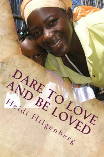 Dare to love and be loved: A 10 day journey that changed my life: Hilgenberg Ms., Heidi