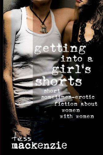 9781492361107: Getting into a Girl's Shorts: Short Sometimes-Erotic Fiction about Women With Women