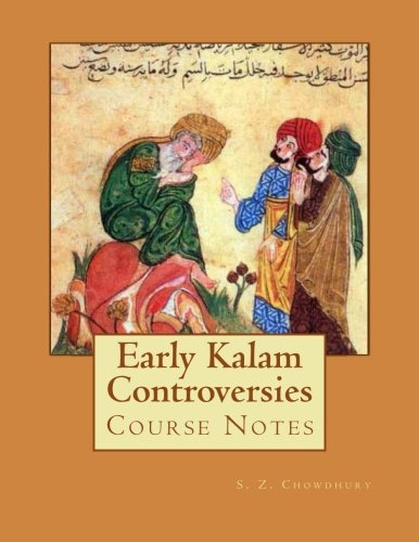 Early Kalam Controversies: Course Notes: 1 (Introducing: S. Z. Chowdhury