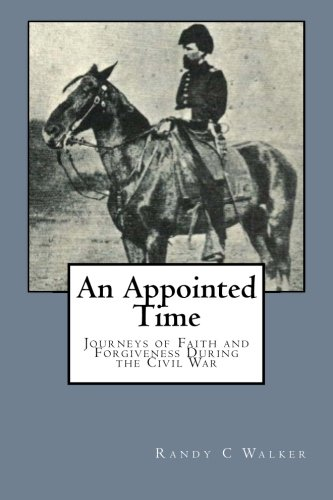 An Appointed Time: Journeys of Faith and Forgiveness During the Civil War: Walker, Randy C