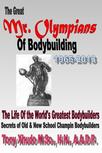 9781492367802: The Great Mr Olympians of Bodybuilding 1965-2013: The Life and Times Of The World's Greatest Bodybuilders