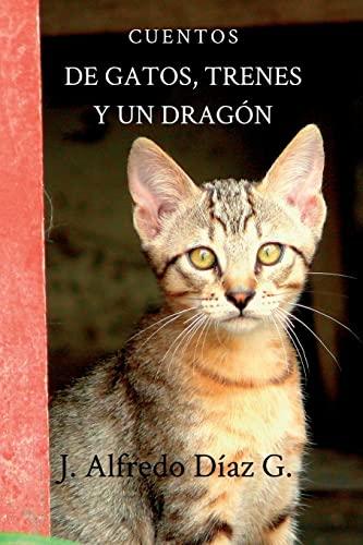 De gatos, trenes y un dragon Cuentos: J Alfredo Diaz