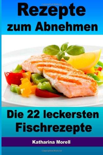 9781492368854: Rezepte zum Abnehmen - Die 22 leckersten Fischrezepte: Mit Tipps zum Abnehmen - Fett verbrennen mit gesunder Ernährung (German Edition)