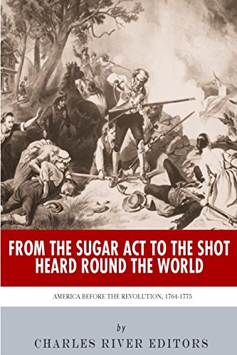 9781492369189: From the Sugar Act to the Shot Heard Round the World: America Before the Revolution, 1764-1775